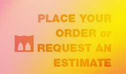 Place your order or request an estimate.